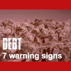 7 Debt Warning Signs