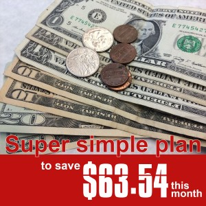 Super simple plan to save $63.54 this month